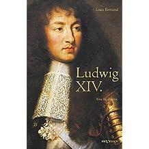 Ludwig XIV. / Louis XIV. / Ludwig der Vierzehnte – Der Sonnenkönig. Eine Biographie: Mit 16 Bildtafeln. Aus dem Französischen übertragen von Gertrude Aretz