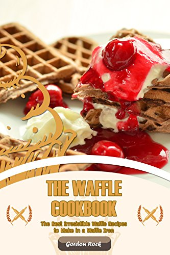 The Waffle Cookbook: The Best Irresistible Waffle Recipes to Make in a Waffle Iron (English Edition) (In-house-grill)
