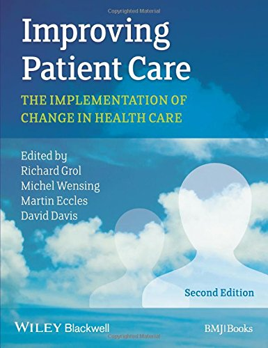 Improving Patient Care - The Implementation of Change in Health Care 2e