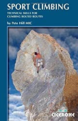 Sport Climbing: Techniques for Climbing Bolted Routes: Handbook of Technical Skills for Climbing Bol: Written by Pete Hill, 2007 Edition, Publisher: Cicerone Press [Paperback]