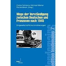 Wege der Verständigung zwischen Deutschen und Franzosen nach 1945: Zivilgesellschaftliche Annäherungen (edition lendemains)