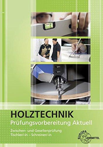 Prüfungsvorbereitung aktuell - Holztechnik: Zwischen- und Gesellenprüfung Tischler/-in und Schreiner/-in