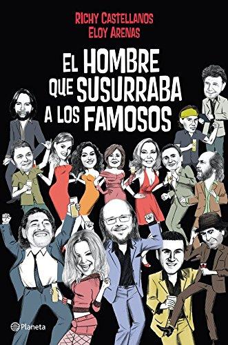 Descargar Libro El hombre que susurraba a los famosos (Volumen independiente) de Richy Castellanos