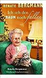 Ich seh den Baum noch fallen: Renate Bergmanns Weihnachtsabenteuer - Renate Bergmann