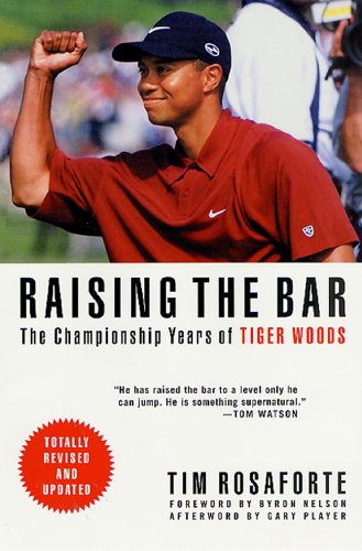 Raising the Bar: The Championship Years of Tiger Woods (English Edition) por Tim Rosaforte