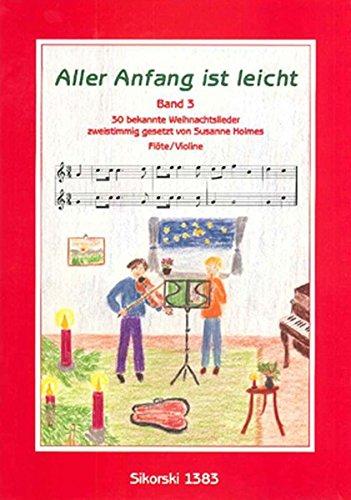 Aller Anfang ist leicht - Band 3: 30 bekannte Weihnachtslieder zweistimmig gesetzt für Flöten oder Violinen