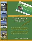 Digitalkamera und dann? - Für Windows 7: Fotos verwalten und bearbeiten unter Windows 7 für Einsteiger.