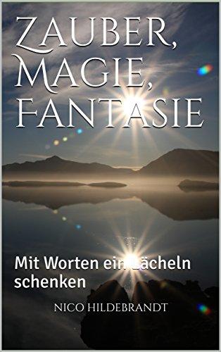 Zauber, Magie, Fantasie: Mit Worten ein Lächeln schenken (German ...