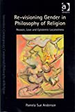 [(Re-Visioning Gender in Philosophy of Religion : Reason, Love and Epistemic Locatedness)] [By (author) Pamela Sue Anderson ] published on (December, 2012) - Pamela Sue Anderson