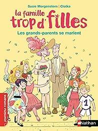 La famille trop d'filles : Les grands-parents se marient - Roman vie quotidienne - De 7 à 11 ans par Susie Morgenstern