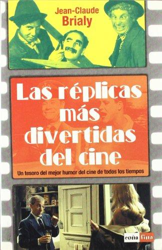 Réplicas más divertidas del cine, las: Un tesoro del mejor humor del cine de todos los tiempos.