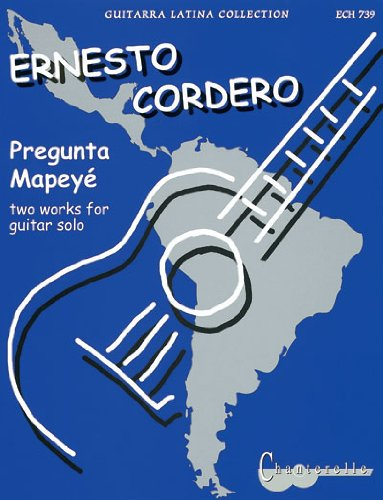 Ernesto Cordero: Pregunta and Mapey': Two Pieces for Guitar Solo (Chanterelle) por Ernesto Cordero