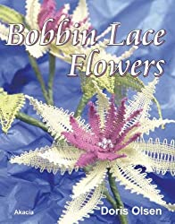 Bobbin Lace Flowers by Doris Olsen (2008-06-09)