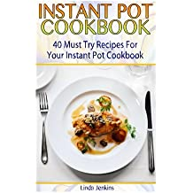 Instant Pot Cookbook: 40 Must Try Recipes For Your Instant Pot Cookbook: (Instant Pot Cookbook 101, Instant Pot Quick And Easy, Instant Pot Recipes)