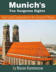 Munich's Ten Gorgeous Sights - Your Local Companion to the Greatest Places (10 Must-See Sights in Munich) (English Edition)