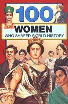 100 Women Who Shaped World History (100 Series) by [Rolka, Gail Meyer]