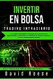 Invertir en Bolsa - Trading Intradiario: Las mejores Estrategias y Psicología para aprovechar las Oportunidades a Corto Plazo en el Mercado de ... y Divisas (Day Trading Spanish/ Español)