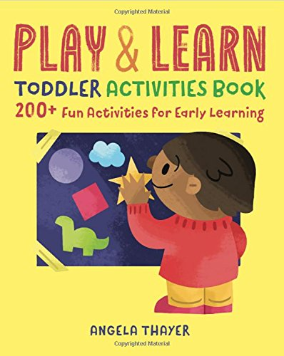Play & Learn Toddler Activities Book: 200+ Fun Activities for Early Learning por Angela Thayer
