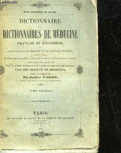 DICTIONNAIRE DES DICTIONNAIDES DE MEDECINE FRANCAIS ET ETRANGERS OU TRAITE COMPLET DE MEDECINE ET DE MEDECINE ET DE CHIRURGIE PRATIQUES - TOME 1