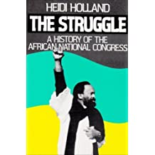 The Struggle, a History of the African National Congress by Heidi Holland (1990-12-01)