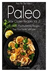 Pass Me The Paleo's Paleo Slow Cooker Recipes, Volume 2: 25 MORE Mouthwatering Recipes That Your Family Will Love! by Alison Handley (2014-10-05)