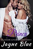 Owned by the Prince: Billionaire Alpha Romance (Owned Series Book 4)