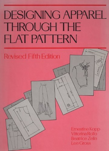 Designing Apparel Through the Flat Pattern, Revised Fifth Edition by Ernestine Kopp (1985-04-01)