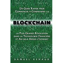 Blockchain: Un Guide Rapide pour Commencer a Comprendre la Blockchain, la Plus Grande Revolution dans la Technologie Financiere et Au-dela Depuis l'Internet