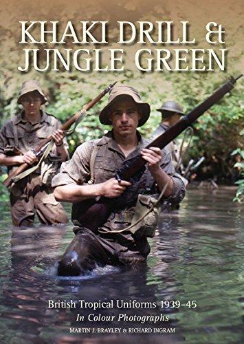 Khaki Drill & Jungle Green: British Tropical Uniforms 1939-45: British Tropical Uniforms 1939-45 in Colour Photographs