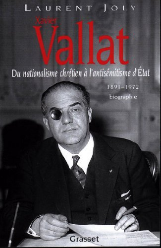 Xavier Vallat (1891-1972) : Du nationalisme chrétien à l'antisémitisme d'Etat (essai français) par Laurent Joly