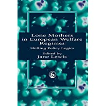 Lone Mothers in European Walfare Regimes: Shifting Policy Logics