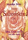 Meine Salbenküche: Salben, Cremes und Öle zum selber machen