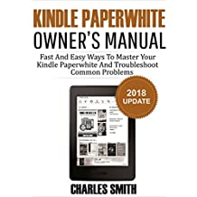Kindle Paperwhite Owner's Manual: Fast And Easy Ways To Master Your Kindle Paperwhite And Troubleshoot Common Problems 2018 Update