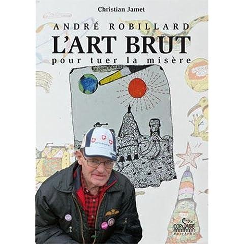 André Robillard, l'art brut pour tuer la misère