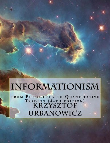 Informationism: from Philosophy to Quantitative Trading (4-th edition)