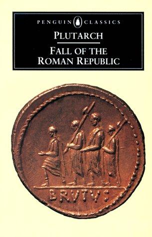 Fall Of The Roman Republic: Six Lives, Marius, Sulla, Crassus, Pompey, Caesar, Cicero (Classics)