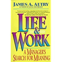 Life & Work: A Manager's Search for Meaning by James A. Autry (1995-05-01)