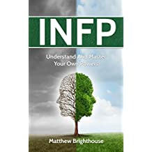 INFP:  Understand And Master Your Own Powers (English Edition)