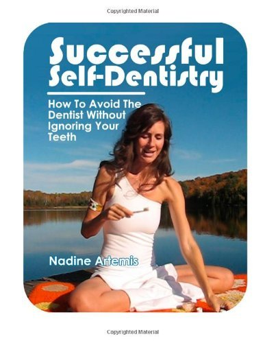 Successful Self-Dentistry: How to Avoid the Dentist Without Ignoring Your Teeth by Nadine Artemis (2011-09-12)