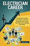 Electrician Career: The Insider's Guide to Finding a Job at an Amazing Firm, Acing the Interview & Getting Promoted