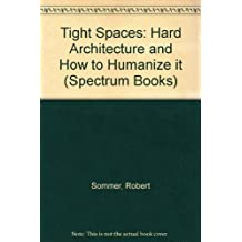 Tight Spaces: Hard Architecture and How to Humanize it (Spectrum Books) by Robert Sommer (1974-10-30)