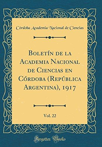 Boletín de la Academia Nacional de Ciencias en Córdoba (República Argentina), 1917, Vol. 22 (Classic Reprint) por Córdoba Academia Nacional de Ciencias