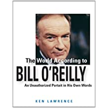 The World According to Bill O'Reilly: An Unauthorized Portrait in His Own Words