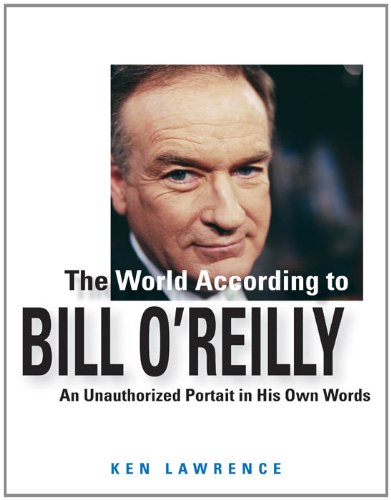 The World According to Bill O'Reilly: An Unauthorized Portrait in His Own Words (English Edition)