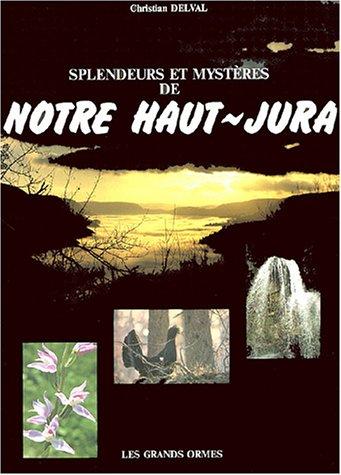 Splendeurs et mystères de notre Haut-Jura