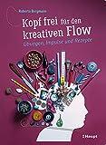 Kopf frei für den kreativen Flow: Übungen, Impulse und Rezepte - Roberta Bergmann