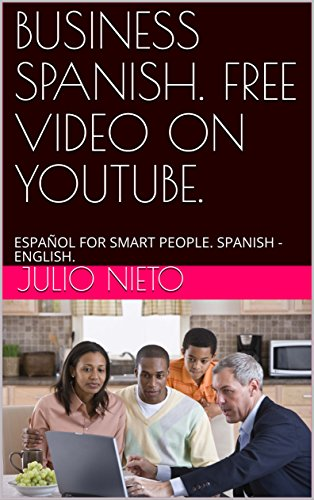 BUSINESS SPANISH. FREE VIDEO ON YOUTUBE.: ESPAÑOL FOR SMART PEOPLE ...