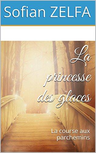 Téléchargements gratuits pour ebook nook touch simple La princesse des glaces: La course aux parchemins ePub