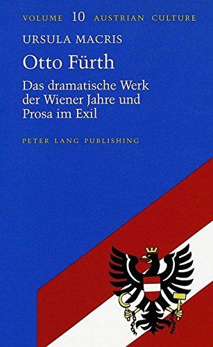 Otto Fürth: Das dramatische Werk der Wiener Jahre und Prosa im Exil (Austrian Culture, Band 10)