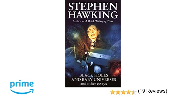 black holes and baby universes and other essays amazon co uk  black holes and baby universes and other essays amazon co uk stephen hawking 9780553406634 books